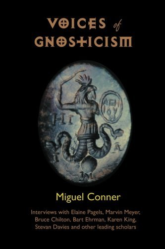 Voices of Gnosticism: Interviews with Elaine Pagels, Marvin Meyer, Bart Ehrman, Bruce Chilton and Other Leading Scholars by Miguel Conner (2011-12-04)