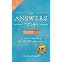 The Answers Within: Find Your Soul Purpose and Ignite Your Hidden Superpowers (English Edition)