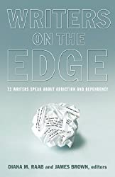 Writers On The Edge: 22 Writers Speak About Addiction and Dependency (Reflections of America Book 12)