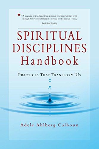 Spiritual Disciplines Handbook Practices That Transform Us The Transforming Center Set
