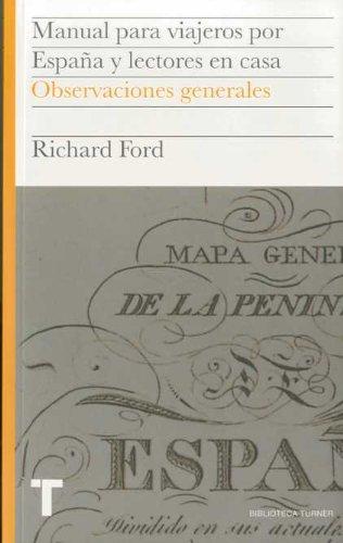 Manual para viajeros por España y lectores en casa Vol.I: Observaciones generales: 1 (Biblioteca Turner) por Richard Ford