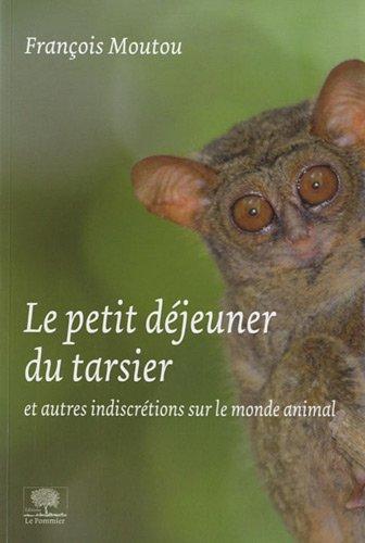 Le petit-déjeuner du tarsier : Et autres indiscrétions sur le monde animal par François Moutou