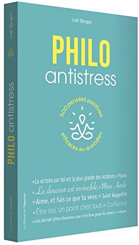 Philo antistress : 500 pensées positives efficaces au quotidien