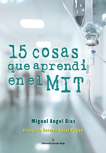 15 cosas que aprendí en el MIT: Lecciones de vida aprendidas en momentos complejos por Miguel Ángel Díaz Escoto