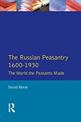 The Russian Peasantry 1600-1930: The World the Peasants Made