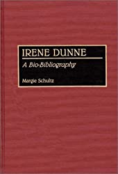 Irene Dunne: A Bio-Bibliography (Bio-Bibliographies in the Performing Arts)