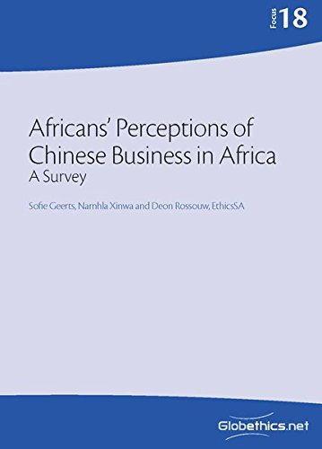 Africans' Perceptions of Chinese Business in Africa: A Survey par Sofie Geerts, Namhla Xinwa, Deon Rossouw