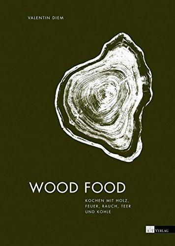 Wood Food: Kochen mit Holz, Feuer, Rauch, Teer und Kohle