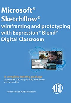 Microsoft Sketchflow Wireframing and Prototyping with Expression Blend Digital Classroom by [AGI Training Team]