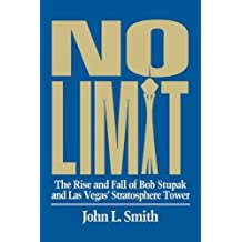 No Limit: The Rise and Fall of Bob Stupak and Las Vegas' Stratosphere Tower by John L. Smith (1997-07-01)