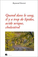 Quand dans le sang il y a trop de lipides - Acide urique, cholestérol de Raymond Dextreit