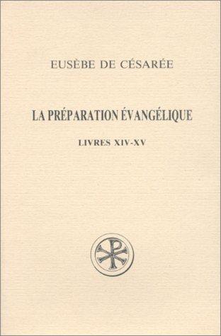 LA PREPARATION EVANGELIQUE. Livres 14 et 15, Edition bilingue français-grec