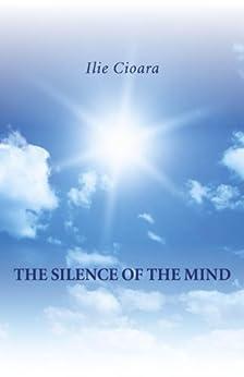 The Silence of the Mind by [Cioara, Ilie]