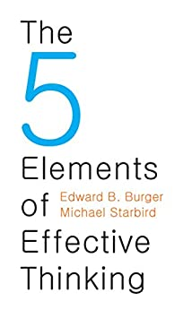 The 5 Elements of Effective Thinking by [Burger, Edward B., Starbird, Michael]