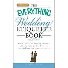THE EVERYTHING WEDDING ETIQUETTE BOOK: FROM INVITES TO THANK YOU NOTES - ALL YOU NEED TO HANDLE EVEN THE STICKIEST SITUATIONS WITH EASE (UPDATED)BYLefevre, Holly[Paperback] on Dec-2009