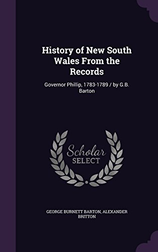 History of New South Wales From the Records: Governor Phillip, 1783-1789 / by G.B. Barton