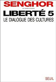Liberté, tome 5 : Le Dialogue des cultures par Léopold Sédar Senghor