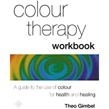Colour Therapy Workbook: The classic guide from the pioneer of colour healing