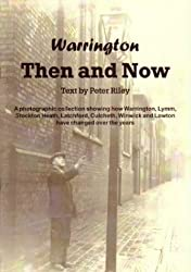 Warrington Then and Now: A Photographic Collection Showing How Warrington, Lymm, Stockton Heath, Latchford, Culcheth, Winwick and Lowton Have Changed Over the Years