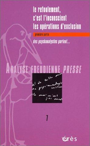 Analyse Freudienne Presse, numéro 7 : Le refoulement, c'est l'inconscient - Les opérations d'exclusion, première partie, des psychanalystes parlent... par Collectif