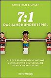 7:1 - Das Jahrhundertspiel: Als der brasilianische Mythos zerbrach und Deutschlands vierter Stern aufging