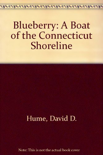 Blueberry: A Boat of the Connecticut Shoreline First edition by Hume, David D. (1994) Hardcover