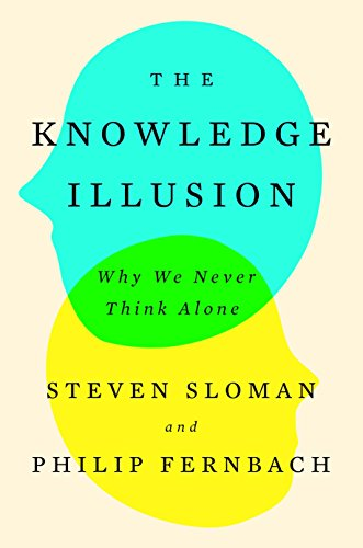 The Knowledge Illusion: Why We Never Think Alone por Steven Sloman