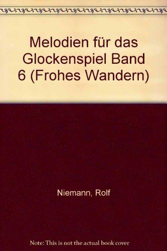 Melodien für das Glockenspiel: Frohes Wandern. Band 6. Glockenspiel (Xylophon). (Mechanical Engineering)
