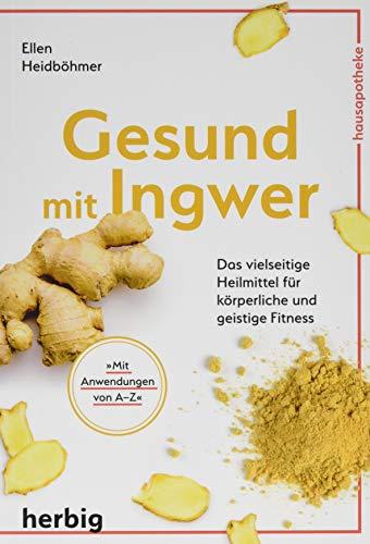 Gesund mit Ingwer: Das vielseitige Heilmittel für körperliche und geistige Fitness