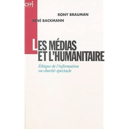 Les Médias et l'Humanitaire : éthique de l'information ou charité-spectacle (Médias et société)