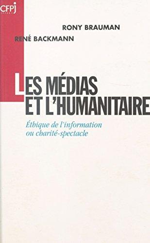 Les Médias et l'Humanitaire : éthique de l'information ou charité-spectacle