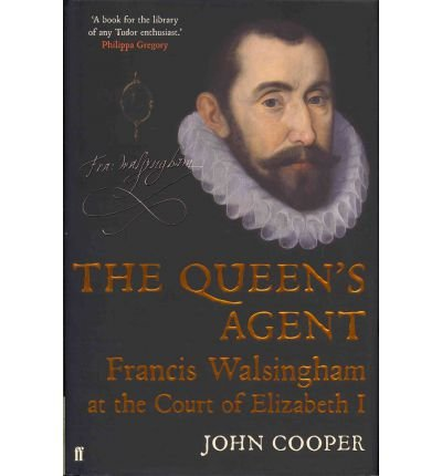 [ The Queen's Agent Francis Walsingham at the Court of Elizabeth I ] [ THE QUEEN'S AGENT FRANCIS WALSINGHAM AT THE COURT OF ELIZABETH I ] BY Cooper, John ( AUTHOR ) Oct-06-2011 HardCover