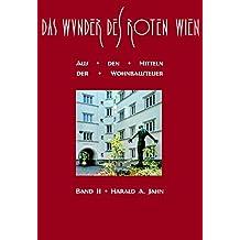 Das Wunder des Roten Wien / Das Wunder des Roten Wien: Band II: Aus den Mitteln der Wohnbausteuer