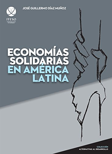 Economías solidarias en América Latina por José Guillermo Díaz Muñoz