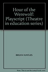 Hour of the Werewolf: Playscript (Theatre in education series)