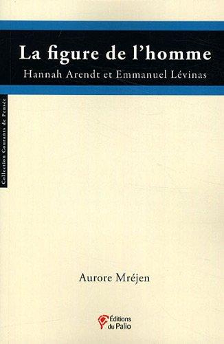LA FIGURE DE L'HOMME Hannah Arendt et Emmanuel Lévinas par Aurore Mréjen