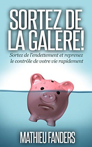 Livres gratuits en ligne Endettement : Sortez de la galère !: Sortez de l'endettement et reprenez le contrôle de votre vie rapidement pdf