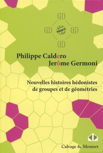 Nouvelles histoires hédonistes de groupes et de géométries -: Tome I
