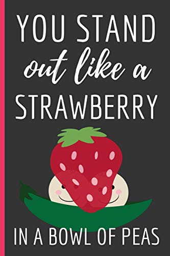 You Stand Out Like a Strawberry: Funny Novelty Strawberry Notebook / Lined Journal (6 x 9)