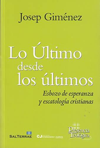 Lo último desde los últimos. Esbozo de esperanza y escatología cristianas (Presencia Teologica) por Josep Giménez