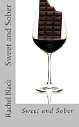 Sweet and Sober: Chocolate Each Day Keeps Cravings Away: A Personal Account of Dealing With the Sugar Demon by Rachel Black (2014-06-22)
