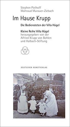 Im Hause Krupp: Die Bediensteten der Villa Hügel (Kleine Reihe Villa Hügel)