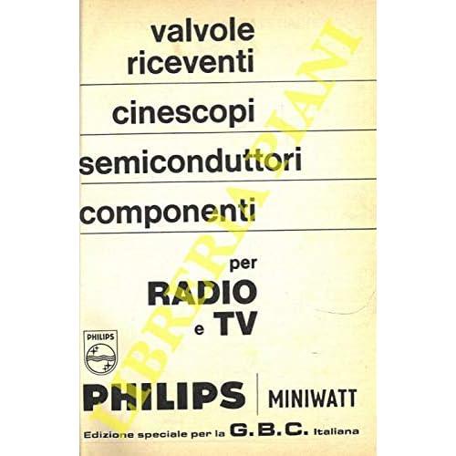Valvole riceventi, cinescopi, semiconduttori, componenti per Radio e TV. Edizione speciale per GBC italiana.