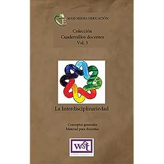 Colección cuadernillos docentes. V3- La Interdisciplinariedad: Conceptos generales para docentes (Spanish Edition)