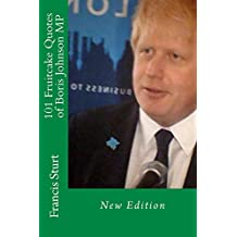 101 Fruitcake Quotes of Boris Johnson MP (English Edition)