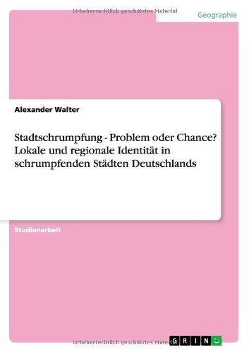 Stadtschrumpfung - Problem oder Chance? Lokale und regionale Identit?t in schrumpfenden St?dten Deutschlands (German Edition) by Walter, Alexander (2013) Paperback