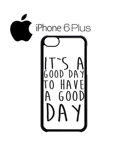 It`s a Good Day To Have a Good Day Mobile Cell Phone Case Cover iPhone 6 Black Schwarz