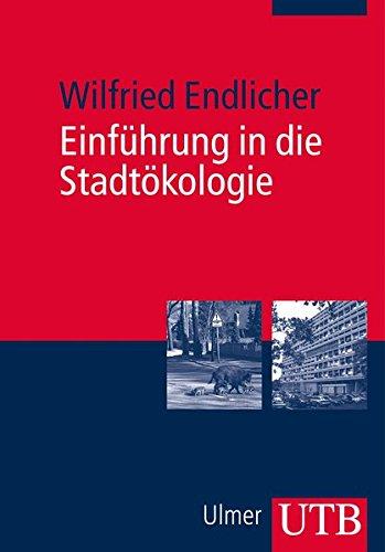 Einführung in die Stadtökologie: Grundzüge des urbanen Mensch-Umwelt-Systems -