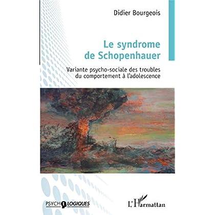Le syndrome de Schopenhauer: Variante psycho-sociale des troubles du comportement à l'adolescence (Psycho-Logiques)