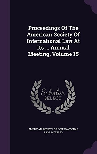 Proceedings Of The American Society Of International Law At Its ... Annual Meeting, Volume 15